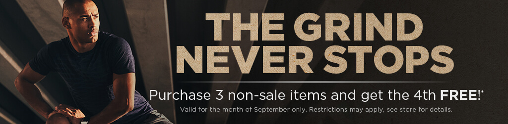 The Grind Never Stops: Purchase 3 non-sale items and get the 4th Free! Valid for the month of September only. Restrictions may apply. see store for details.